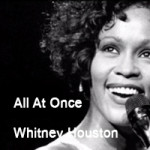 All at once – Whitney Houston