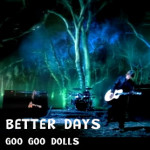 Better Days – Goo Goo Dolls